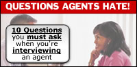 Warning! Do Not Hire Any Real Estate Agent Before You Read This FREE Special Report! Not all real estate agents are the same. If you decide to seek the help of an agent when selling or buying your home, you need some good information before you make any moves. Get the 10 Questions You Must Ask When Interviewing an Agent!