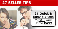 "To assist homesellers, a new industry report has just been released called ""27 Valuable Tips That You Should Know to Get Your Home Sold Fast and for Top Dollar."" It tackles the important issues you need to know to make your home competitive in today's tough, aggressive marketplace."